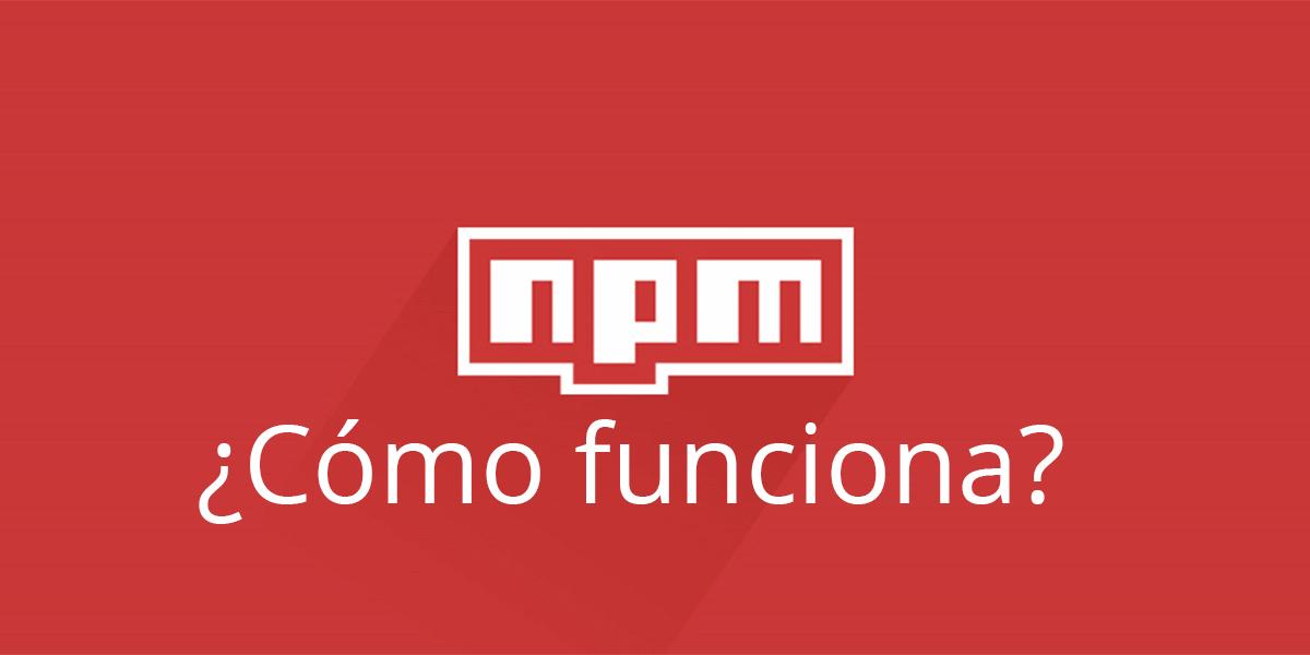 ¿Cómo funciona NPM y el modelo de dependencias?