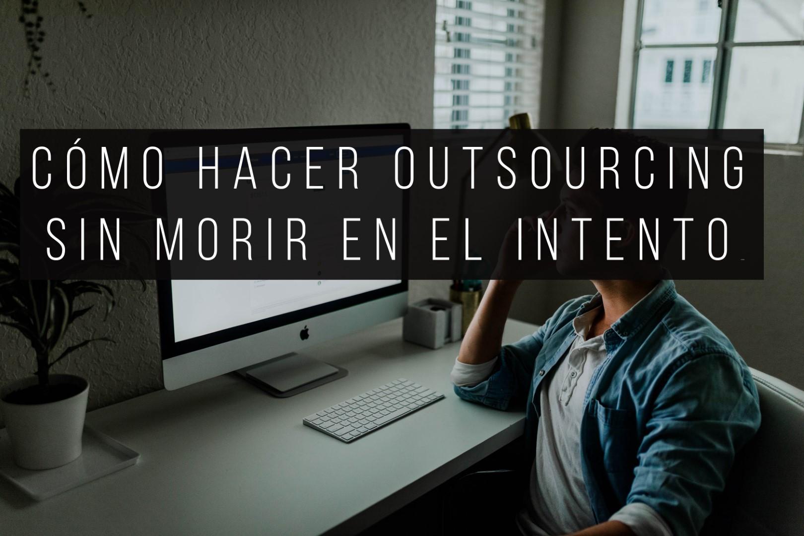 Cómo el outsourcing puede ayudar a tu empresa.